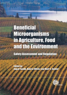 Beneficial Microorganisms in Agriculture, Food and the Environment : Safety Assessment and Regulation, Hardback Book