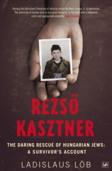 Rezso Kasztner : The Daring Rescue of Hungarian Jews: A Survivor's Account, Paperback / softback Book