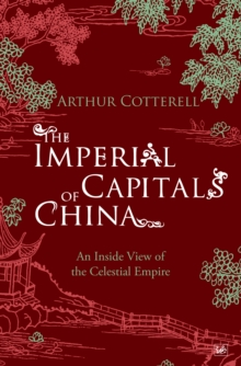 The Imperial Capitals of China : An Inside View of the Celestial Empire, Paperback / softback Book