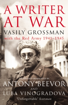 A Writer At War : Vasily Grossman with the Red Army 1941-1945, Paperback / softback Book