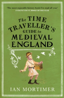 The Time Traveller's Guide to Medieval England : A Handbook for Visitors to the Fourteenth Century, Paperback Book