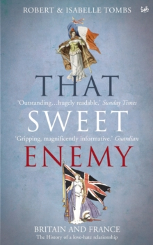 That Sweet Enemy : The British and the French from the Sun King to the Present, Paperback Book