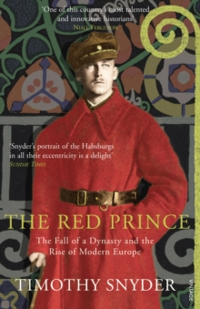 The Red Prince : The Fall of a Dynasty and the Rise of Modern Europe, Paperback Book