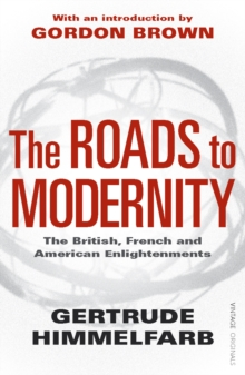 The Roads to Modernity : The British, French and American Enlightenments, Paperback Book