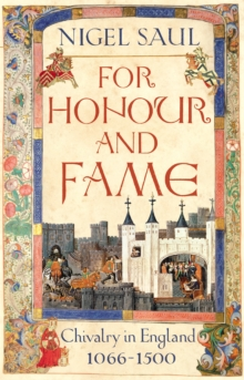 For Honour and Fame : Chivalry in England, 1066-1500, Paperback / softback Book