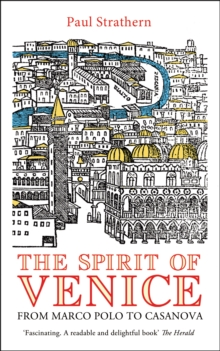 The Spirit of Venice : From Marco Polo to Casanova, Paperback / softback Book