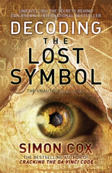 Decoding the Lost Symbol : Unravelling the Secrets Behind Dan Brown's International Bestseller: The Unauthorised Guide, Paperback Book