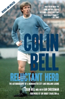 Colin Bell - Reluctant Hero : The Autobiography of a Manchester City and England Legend, Paperback Book
