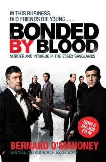 Bonded by Blood : Murder and Intrigue in the Essex Ganglands, Paperback Book