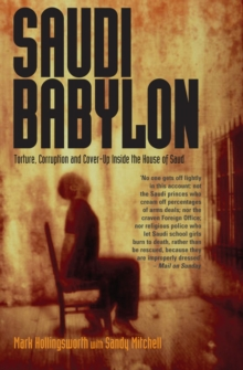 Saudi Babylon : Torture, Corruption and Cover-Up Inside the House of Saud, Paperback Book