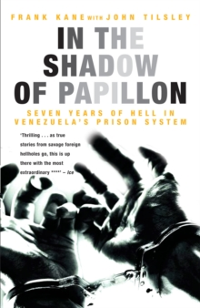 In the Shadow of Papillon : Seven Years of Hell in Venezuela's Prison System, Paperback Book