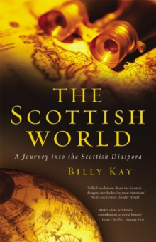 The Scottish World : A Journey into the Scottish Diaspora, Paperback Book