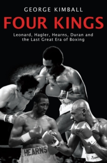 Four Kings : Leonard, Hagler, Hearns, Duran and the Last Great Era of Boxing, Paperback Book