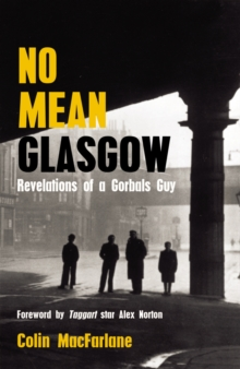 No Mean Glasgow : Revelations of a Gorbals Guy, Paperback Book