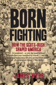 Born Fighting : How the Scots-Irish Shaped America, Paperback Book