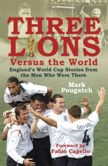Three Lions Versus the World : England's World Cup Stories from the Men Who Were There, Paperback Book