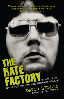 The Hate Factory : Thirty Years Inside with the UK's Most Notorious Villains, Paperback Book