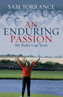 An Enduring Passion : My Ryder Cup Years, Hardback Book
