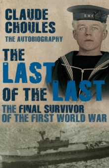 The Last of the Last : The Final Survivor of the First World War, Paperback Book