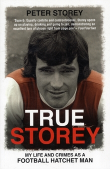 True Storey : My Life and Crimes as a Football Hatchet Man, Paperback Book