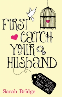 First Catch Your Husband : Adventures on the Dating Front Line, Paperback Book