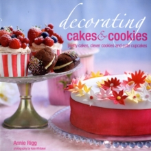 Decorating Cakes and Cookies : Pretty Cakes, Clever Cookies and Cute Cupcakes, Hardback Book