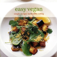Easy Vegan : Simple Recipes for Healthy Eating, Paperback Book