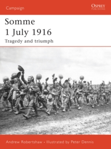 Somme 1 July 1916 : Tragedy and Triumph, Paperback Book