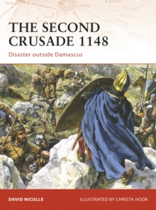 The Second Crusade 1148 : Disaster Outside Damascus, Paperback / softback Book