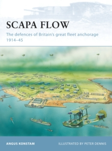 Scapa Flow : The Defences of Britain's Great Fleet Anchorage 1914-45, Paperback Book