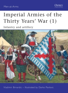 Imperial Armies of the Thirty Years' War : Infantry and Artillery v. 1, Paperback / softback Book