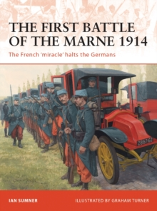 The First Battle of the Marne 1914 : The French 'miracle' Halts the Germans, Paperback Book
