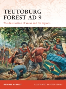 Teutoburg Forest AD 9 : The destruction of Varus and his legions, Paperback / softback Book