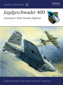 Jagdgeschwader 400 : Germany's Elite Rocket Fighters, Paperback / softback Book