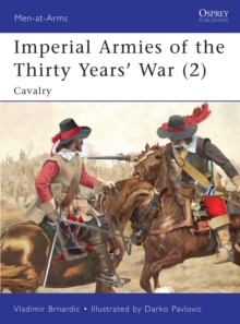 Imperial Armies of the Thirty Years' War : Cavalry v. 2, Paperback / softback Book