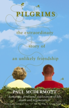 Pilgrims : The extraordinary story of an unlikely friendship, Paperback / softback Book