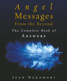 Angel Messages from the Beyond : The Complete Book of Answers, Hardback Book
