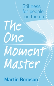 The One Moment Master : Stillness for people on the go, Paperback Book