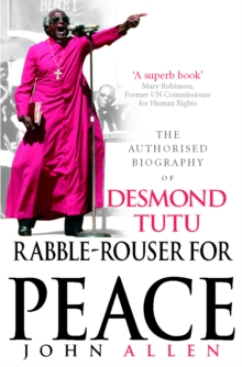 Rabble-rouser for Peace : The Authorised Biography of Desmond Tutu, Paperback Book