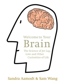 Welcome to Your Brain : The Science of Jet Lag, Love and Other Curiosities of Life, Paperback / softback Book