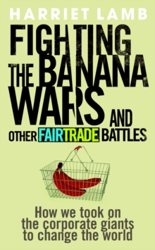 Fighting the Banana Wars and Other Fairtrade Battles, Paperback Book