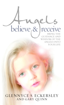 Angels Believe and Receive : Bring the guidance and wisdom of the angels into your life, Paperback / softback Book