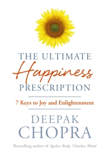 The Ultimate Happiness Prescription : 7 Keys to Joy and Enlightenment, Hardback Book