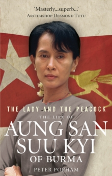 The Lady and the Peacock : The Life of Aung San Suu Kyi of Burma, Paperback Book