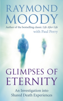 Glimpses of Eternity : An investigation into shared death experiences, Paperback / softback Book