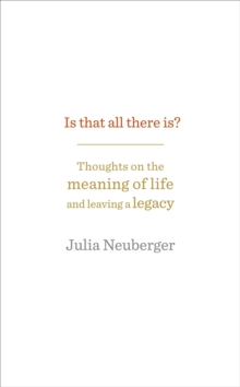 Is That All There Is? : Thoughts on the Meaning of Life and Leaving a Legacy, Hardback Book