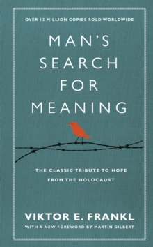 Man's Search For Meaning : The classic tribute to hope from the Holocaust (With New Material), Hardback Book