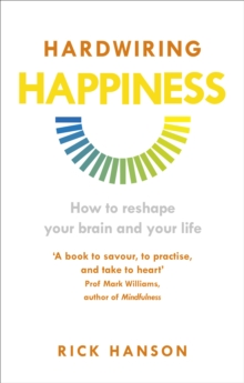 Hardwiring Happiness : How to Reshape Your Brain and Your Life, Paperback Book