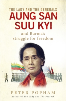 The Lady and the Generals : Aung San Suu Kyi and Burma's struggle for freedom, Hardback Book