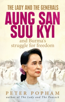 The Lady and the Generals : Aung San Suu Kyi and Burma's struggle for freedom, Paperback / softback Book